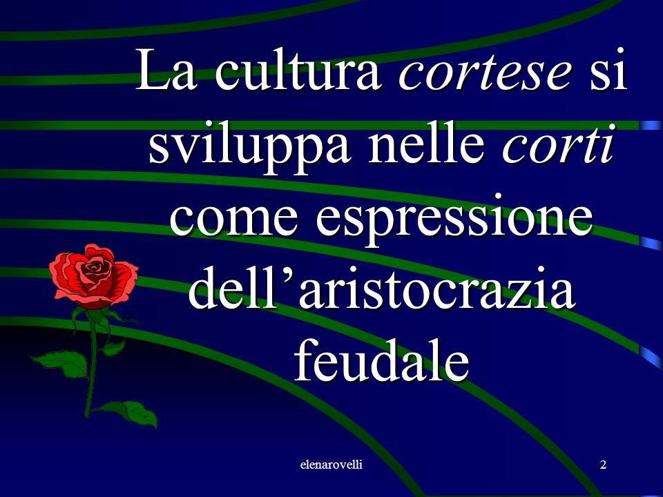 La cultura cortese si sviluppa nelle corti come espressione dell'aristocrazia feudale