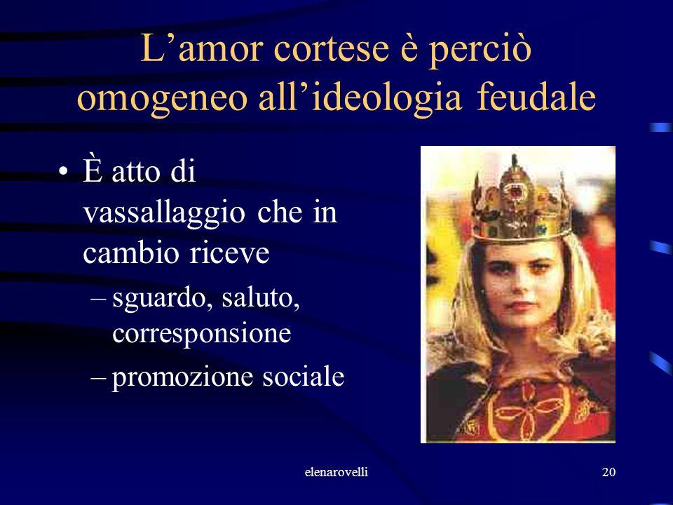L'amor cortese è perciò omogeneo all'ideologia feudale