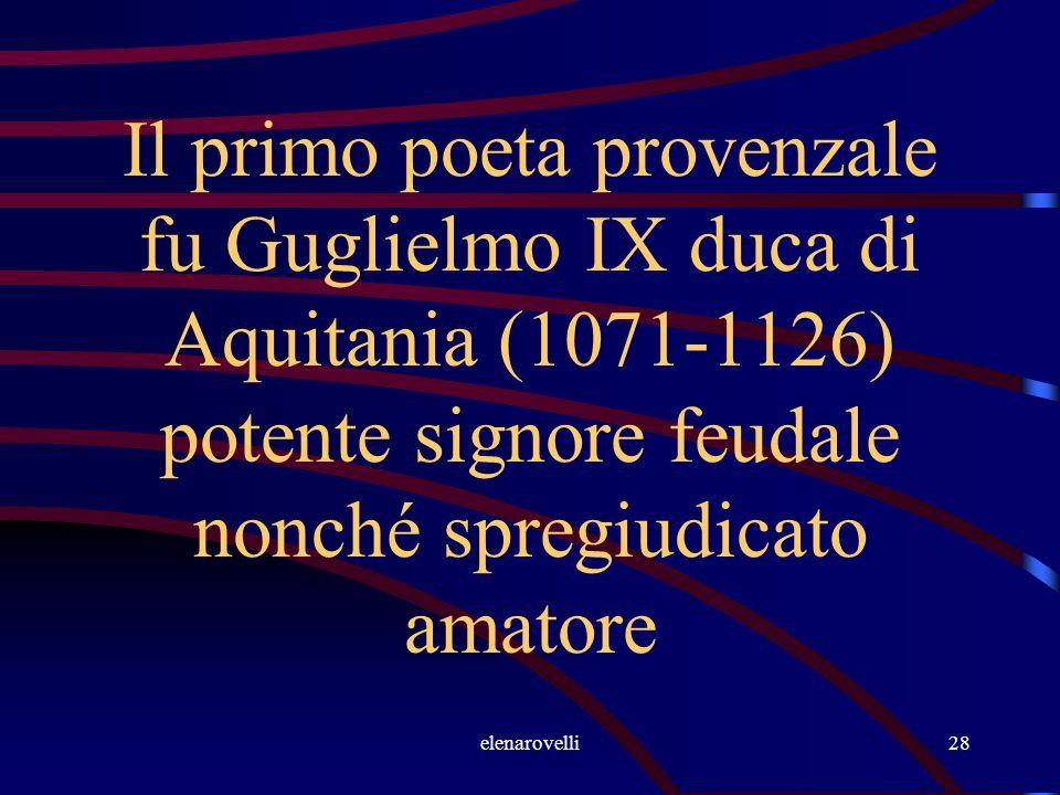 Il primo poeta provenzale fu Guglielmo IX duca di Aquitania (1071-1126) potente signore feudale nonché spregiudicato amatore