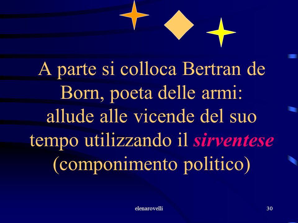 A parte si colloca Bertran de Born, poeta delle armi: allude alle vicende del suo tempo utilizzando il sirventese (componimento politico)