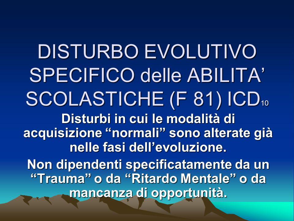 DISTURBO EVOLUTIVO SPECIFICO delle ABILITA' SCOLASTICHE (F 81) ICD10