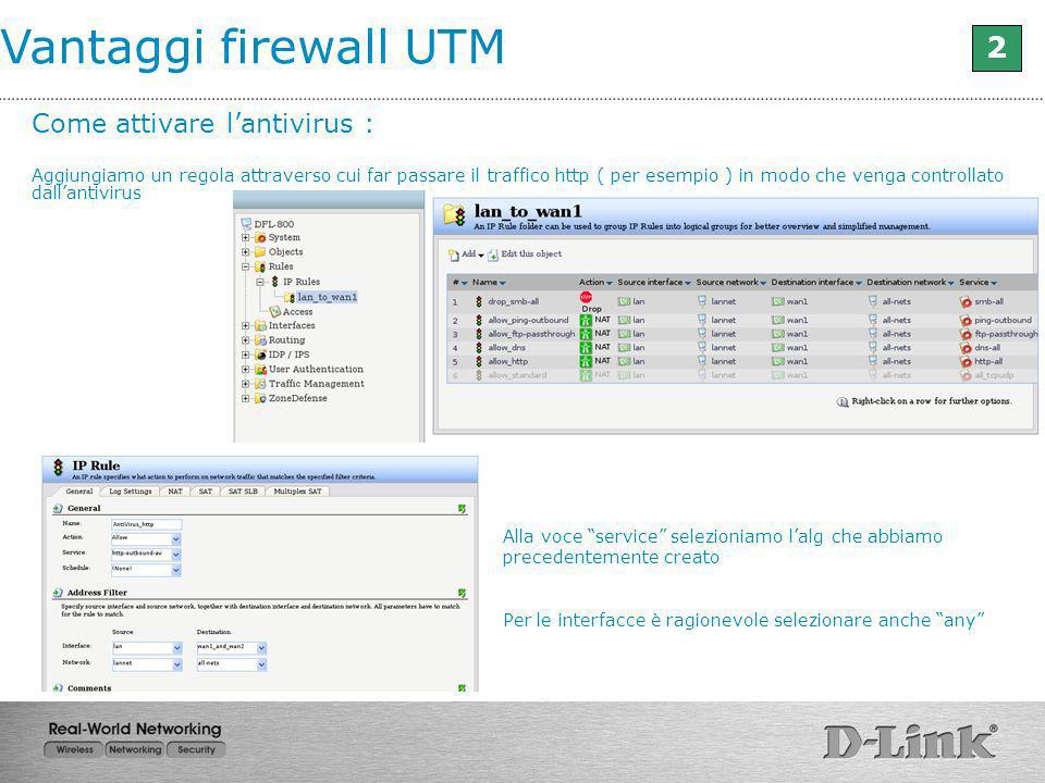 Vantaggi firewall UTM 2 Come attivare l'antivirus :