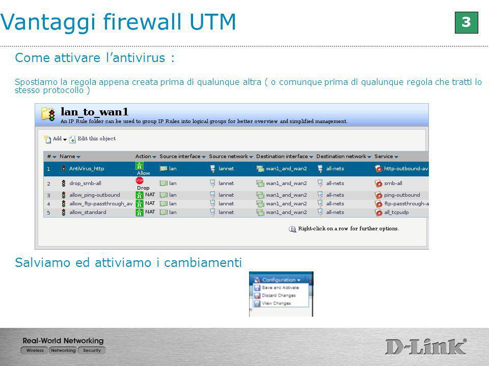 Vantaggi firewall UTM 3 Come attivare l'antivirus :