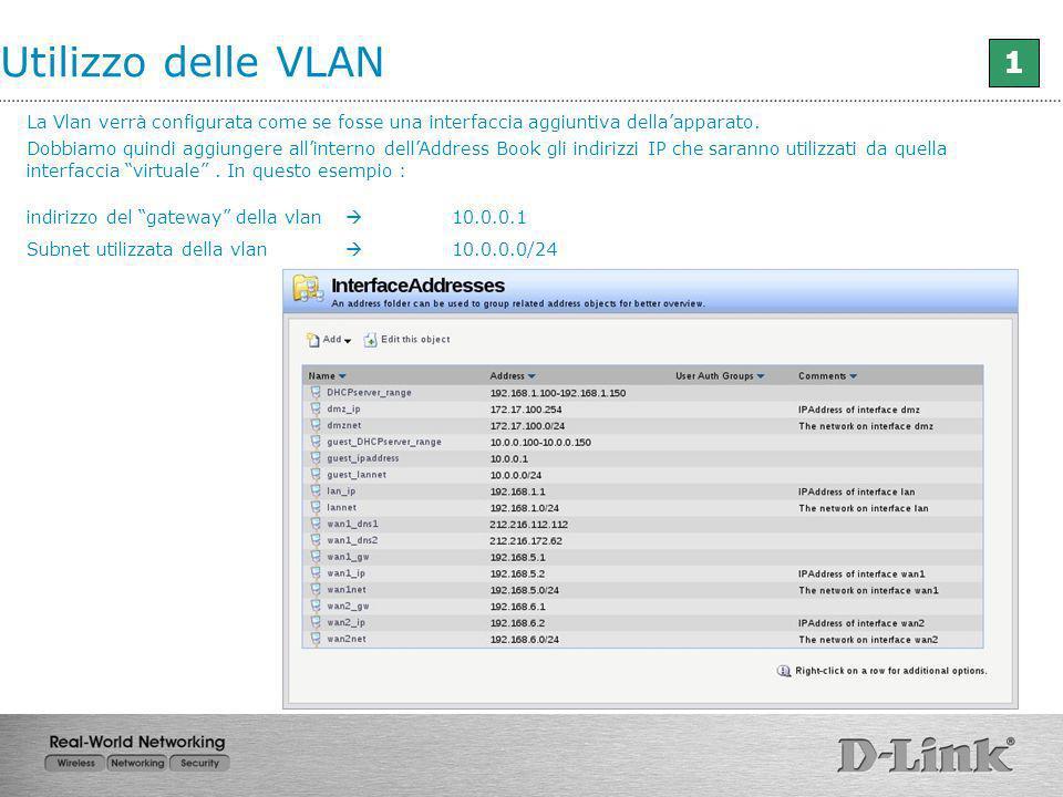 Utilizzo delle VLAN 1. La Vlan verrà configurata come se fosse una interfaccia aggiuntiva della'apparato.