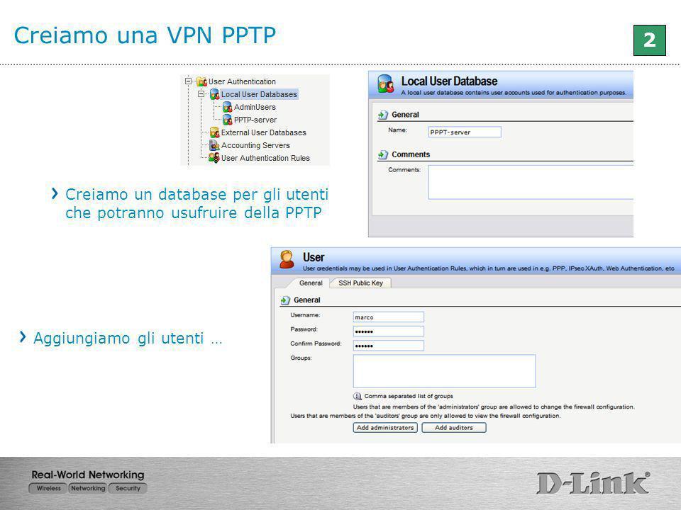 Creiamo una VPN PPTP 2. Creiamo un database per gli utenti che potranno usufruire della PPTP.