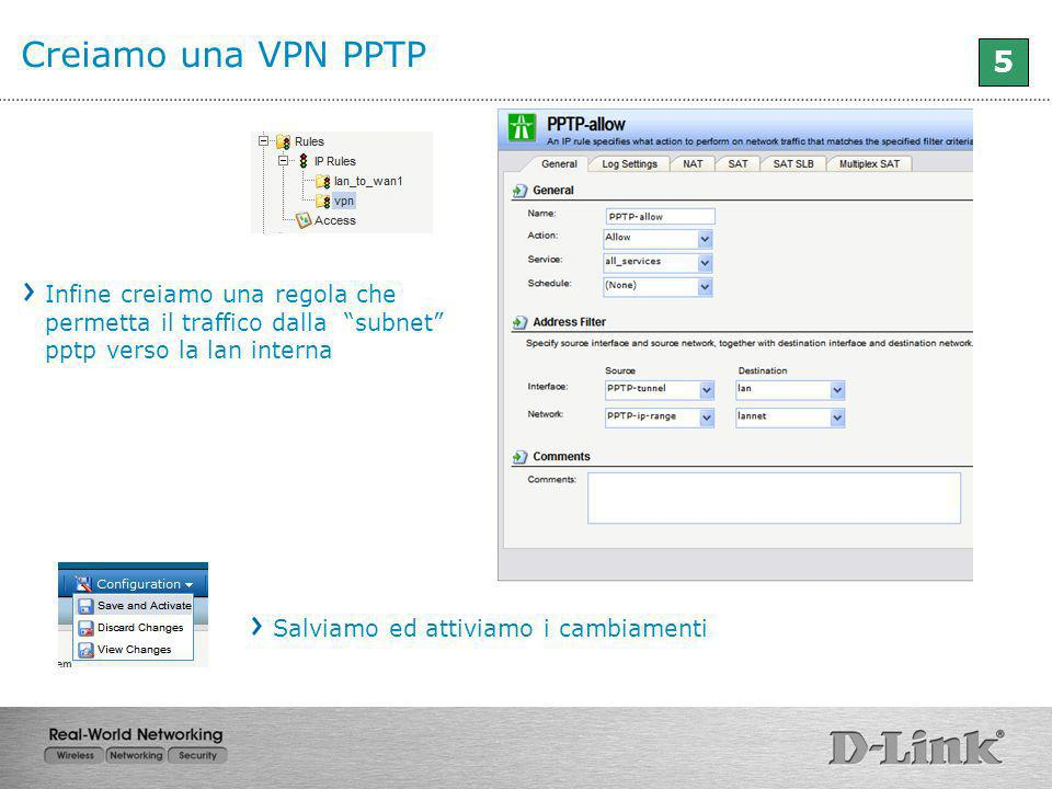 Creiamo una VPN PPTP5. Infine creiamo una regola che permetta il traffico dalla subnet pptp verso la lan interna.
