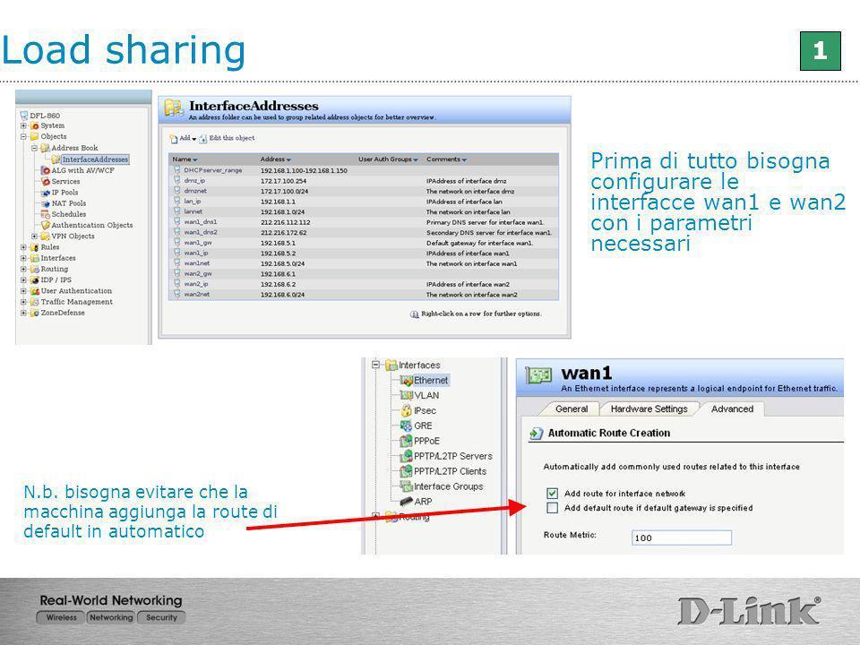 Load sharing1. Prima di tutto bisogna configurare le interfacce wan1 e wan2 con i parametri necessari.
