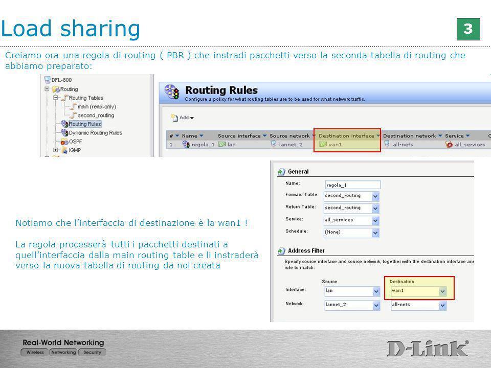 Load sharing 3. Creiamo ora una regola di routing ( PBR ) che instradi pacchetti verso la seconda tabella di routing che abbiamo preparato: