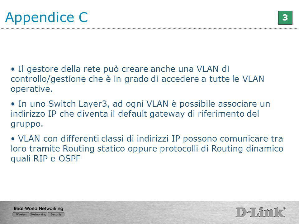 Appendice C 3. Il gestore della rete può creare anche una VLAN di controllo/gestione che è in grado di accedere a tutte le VLAN operative.
