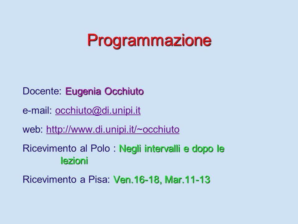 Programmazione Docente: Eugenia Occhiuto e-mail: occhiuto@di.unipi.it