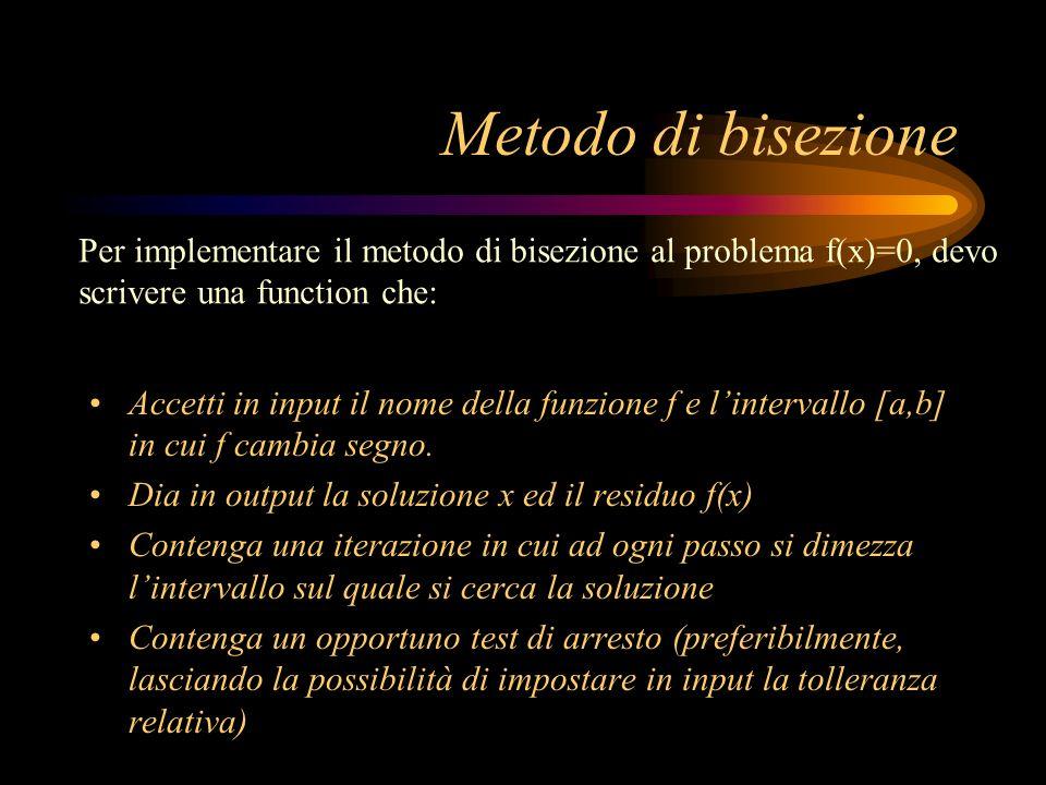 Metodo di bisezione Per implementare il metodo di bisezione al problema f(x)=0, devo. scrivere una function che: