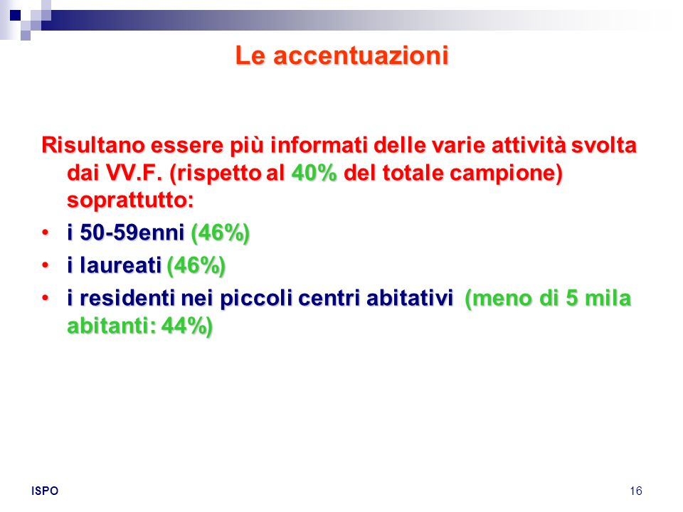 Le accentuazioniRisultano essere più informati delle varie attività svolta dai VV.F. (rispetto al 40% del totale campione) soprattutto: