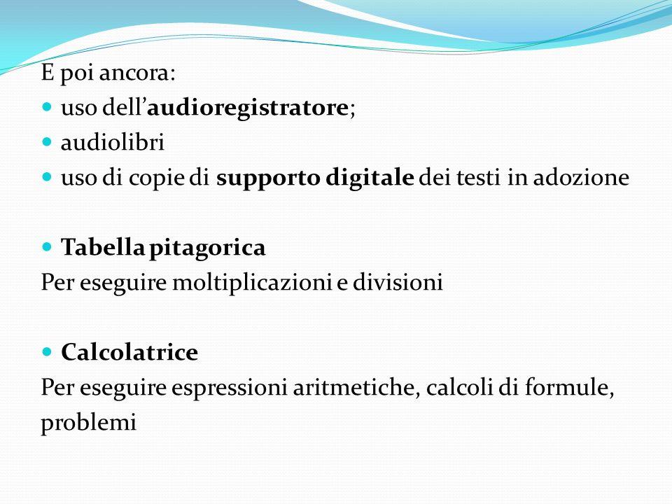 E poi ancora: uso dell'audioregistratore; audiolibri. uso di copie di supporto digitale dei testi in adozione.