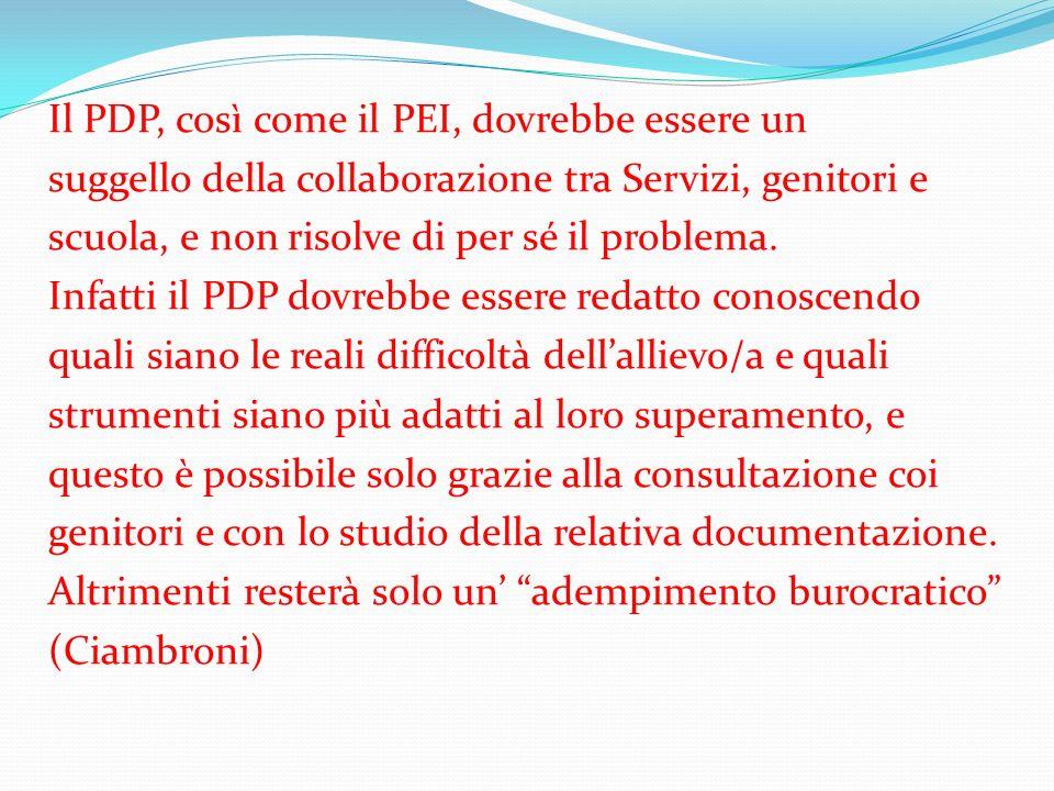 Il PDP, così come il PEI, dovrebbe essere un suggello della collaborazione tra Servizi, genitori e scuola, e non risolve di per sé il problema.