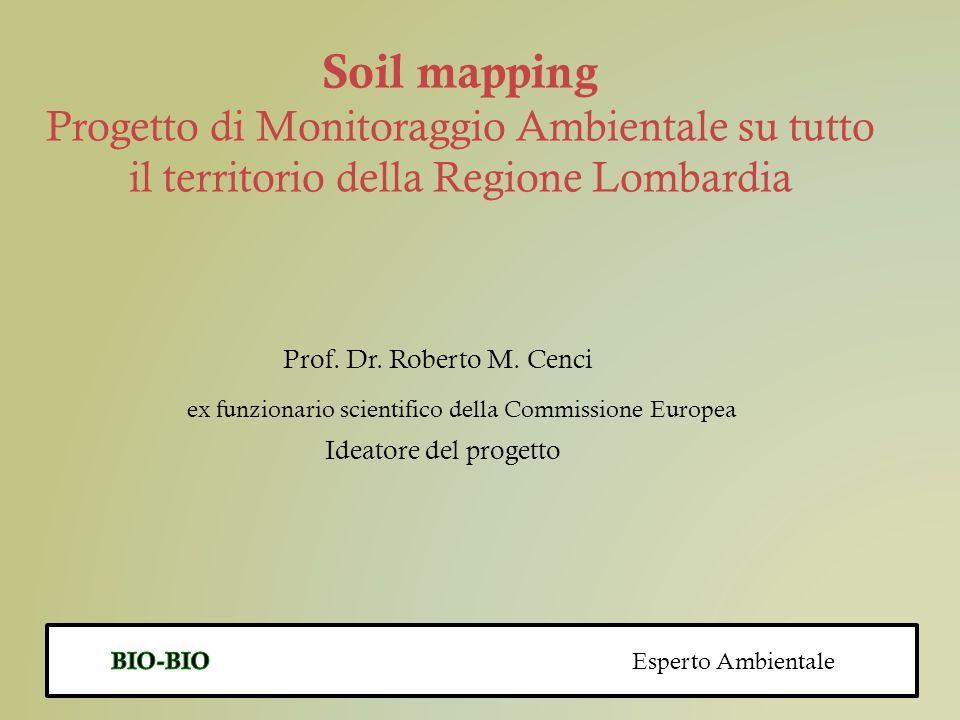 Soil mapping Progetto di Monitoraggio Ambientale su tutto il territorio della Regione Lombardia. Prof. Dr. Roberto M. Cenci.