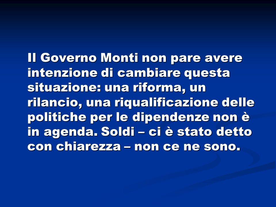 Il Governo Monti non pare avere intenzione di cambiare questa situazione: una riforma, un rilancio, una riqualificazione delle politiche per le dipendenze non è in agenda.