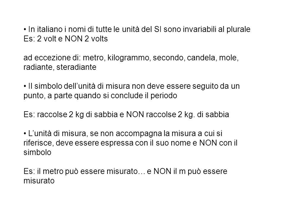In italiano i nomi di tutte le unità del SI sono invariabili al plurale