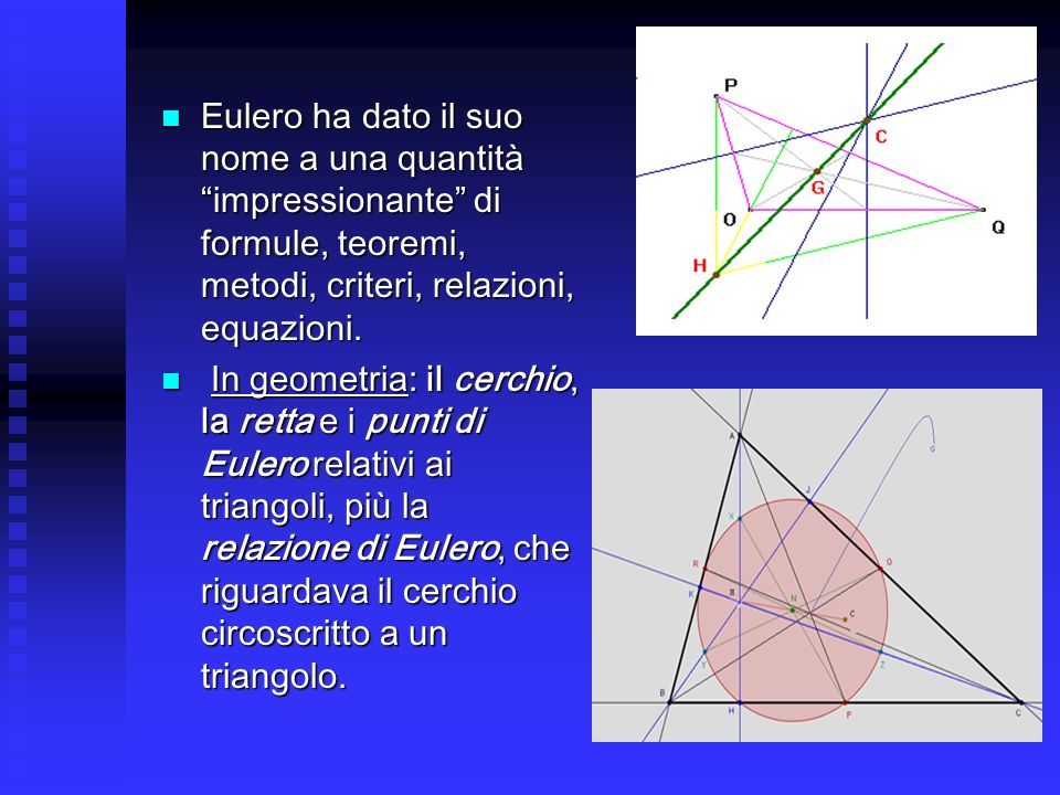 Eulero ha dato il suo nome a una quantità impressionante di formule, teoremi, metodi, criteri, relazioni, equazioni.