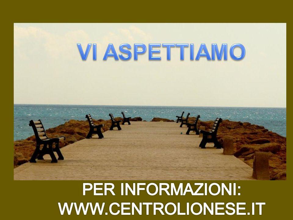 VI ASPETTIAMO PER INFORMAZIONI: WWW.CENTROLIONESE.IT