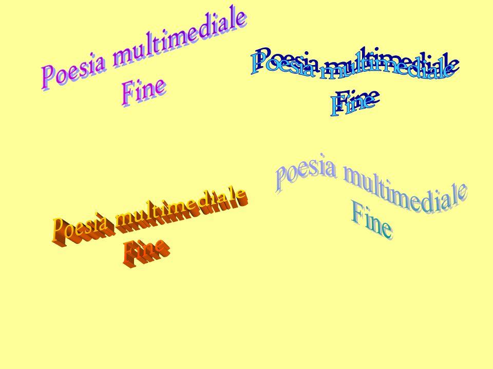 Poesia multimediale Fine Poesia multimediale Fine Poesia multimediale Fine Poesia multimediale Fine