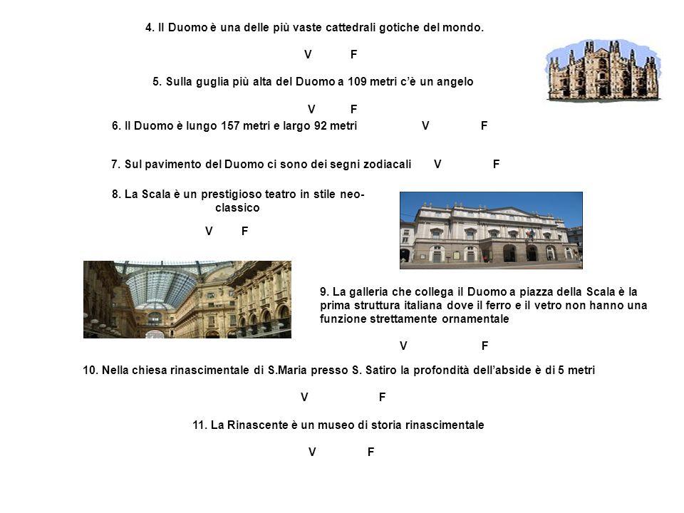 4. Il Duomo è una delle più vaste cattedrali gotiche del mondo. V F