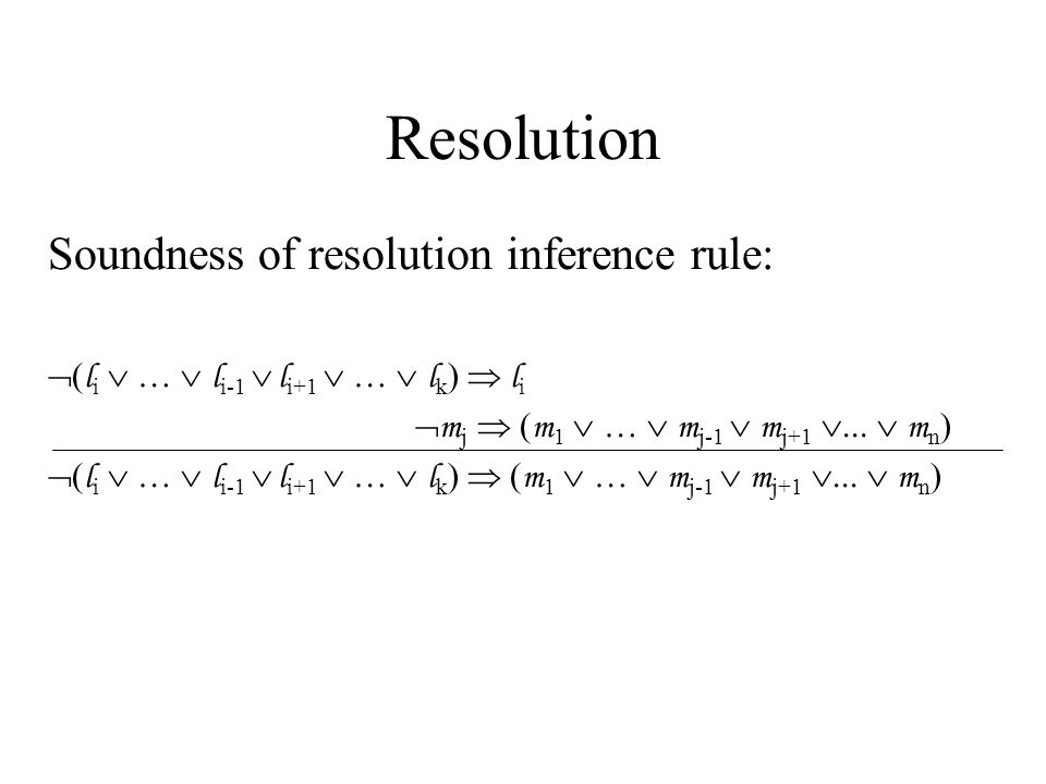 Resolution Soundness of resolution inference rule: