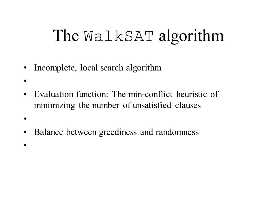 The WalkSAT algorithm Incomplete, local search algorithm