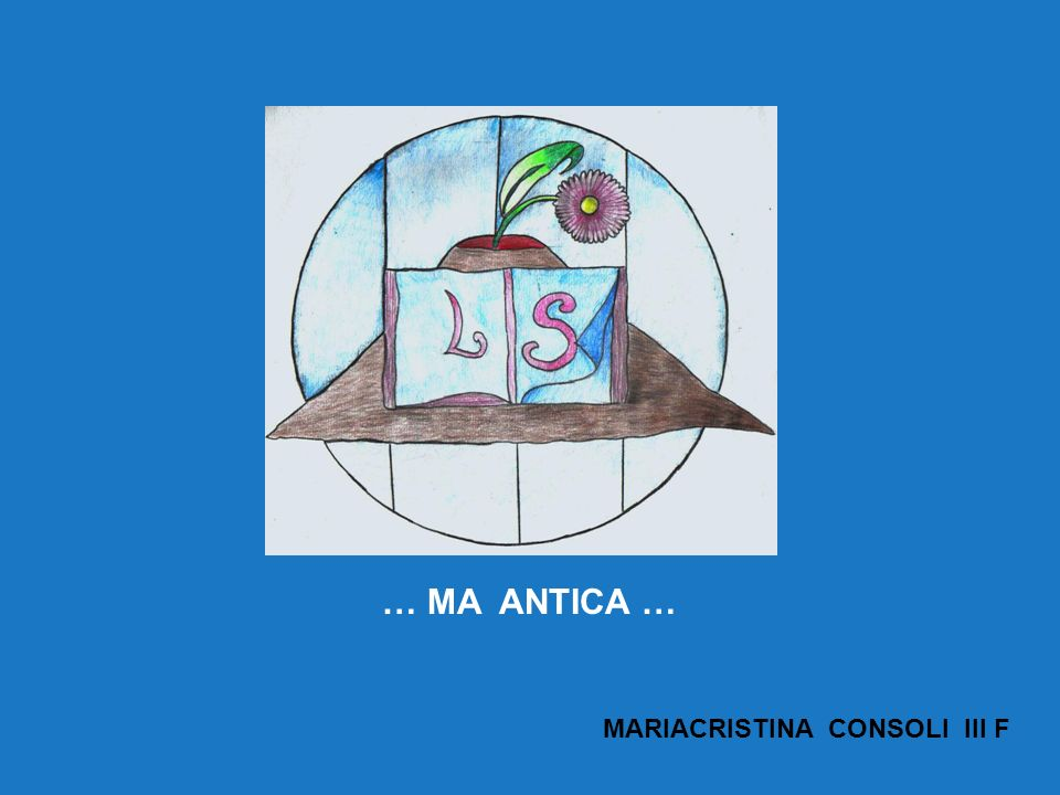… MA ANTICA … MARIACRISTINA CONSOLI III F