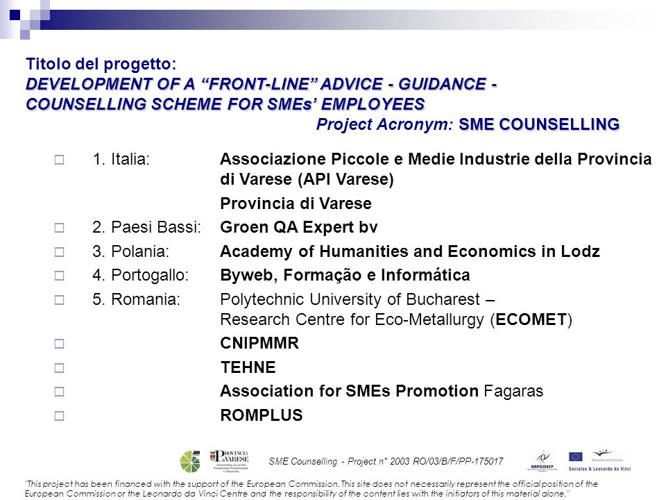 Titolo del progetto:DEVELOPMENT OF A FRONT-LINE ADVICE - GUIDANCE - COUNSELLING SCHEME FOR SMEs' EMPLOYEES.