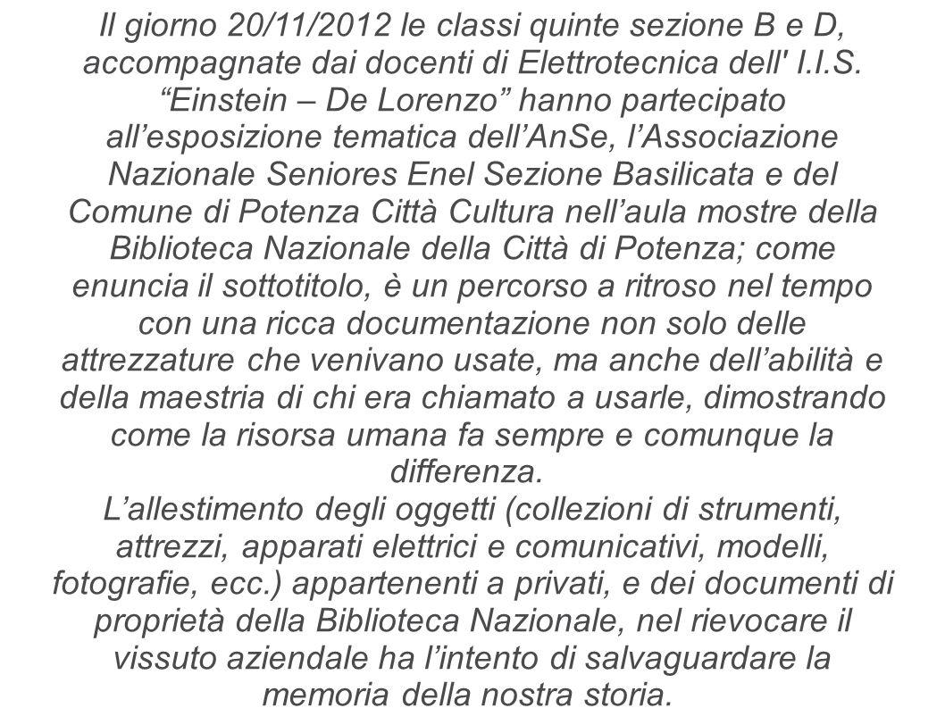 Il giorno 20/11/2012 le classi quinte sezione B e D, accompagnate dai docenti di Elettrotecnica dell I.I.S.