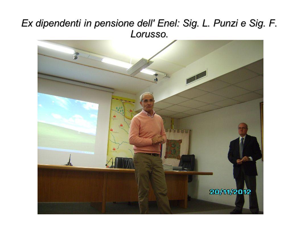 Ex dipendenti in pensione dell Enel: Sig. L. Punzi e Sig. F. Lorusso.