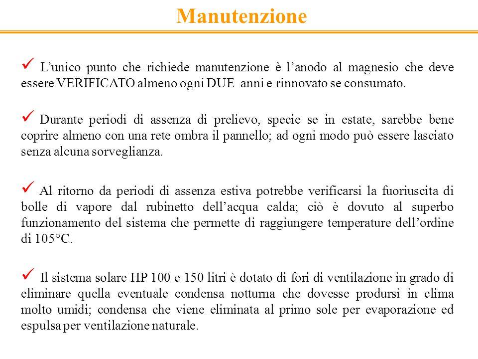 Manutenzione L'unico punto che richiede manutenzione è l'anodo al magnesio che deve essere VERIFICATO almeno ogni DUE anni e rinnovato se consumato.