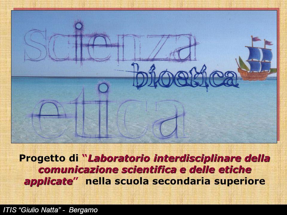 Progetto di Laboratorio interdisciplinare della comunicazione scientifica e delle etiche applicate nella scuola secondaria superiore