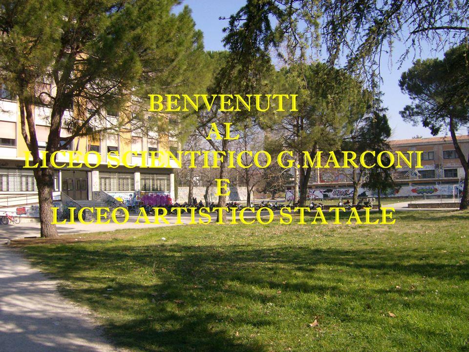 BENVENUTI AL LICEO SCIENTIFICO G.MARCONI E LICEO ARTISTICO STATALE