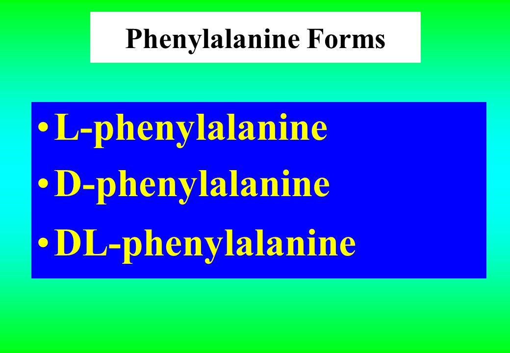 Phenylalanine Forms L-phenylalanine D-phenylalanine DL-phenylalanine