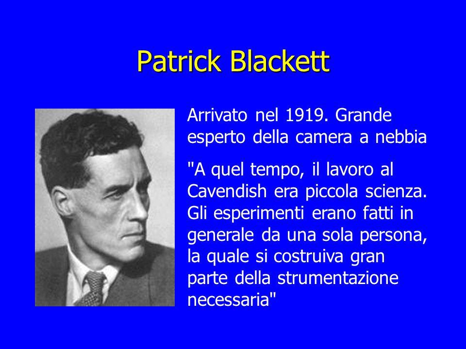 Patrick BlackettArrivato nel 1919. Grande esperto della camera a nebbia.
