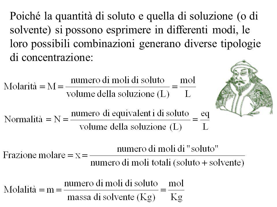 Poiché la quantità di soluto e quella di soluzione (o di solvente) si possono esprimere in differenti modi, le loro possibili combinazioni generano diverse tipologie di concentrazione: