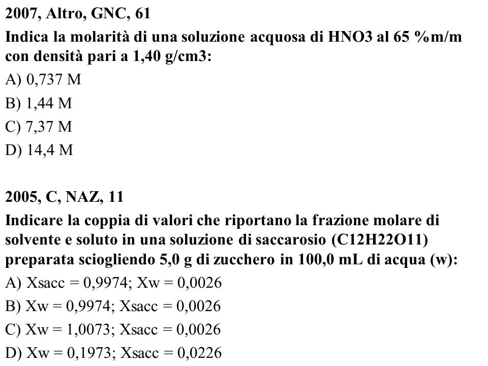 2007, Altro, GNC, 61 Indica la molarità di una soluzione acquosa di HNO3 al 65 %m/m con densità pari a 1,40 g/cm3: