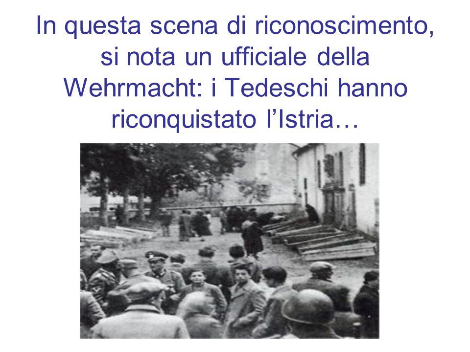 In questa scena di riconoscimento, si nota un ufficiale della Wehrmacht: i Tedeschi hanno riconquistato l'Istria…