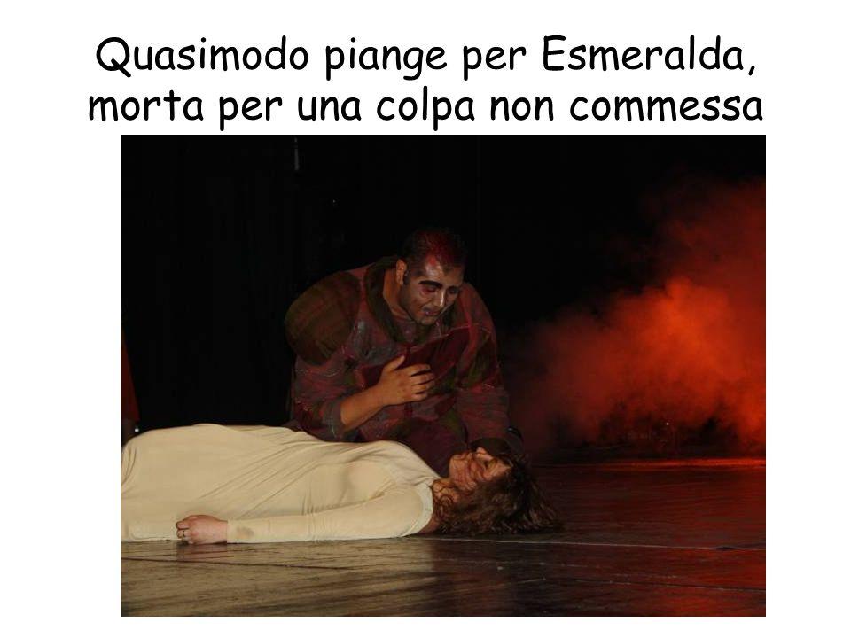 Quasimodo piange per Esmeralda, morta per una colpa non commessa