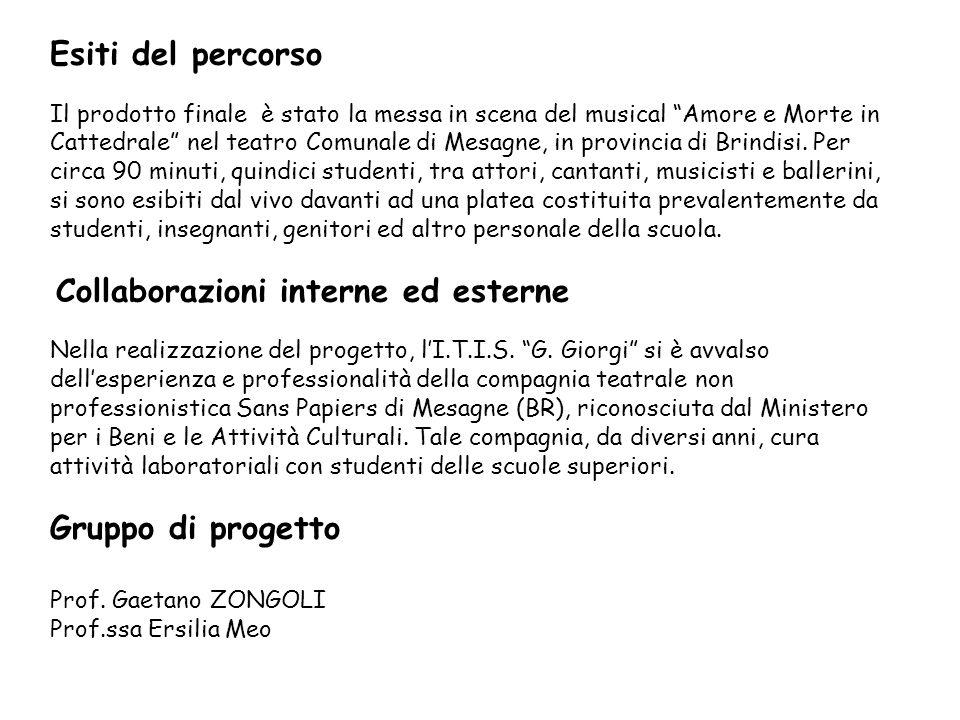 Esiti del percorso Il prodotto finale è stato la messa in scena del musical Amore e Morte in Cattedrale nel teatro Comunale di Mesagne, in provincia di Brindisi.