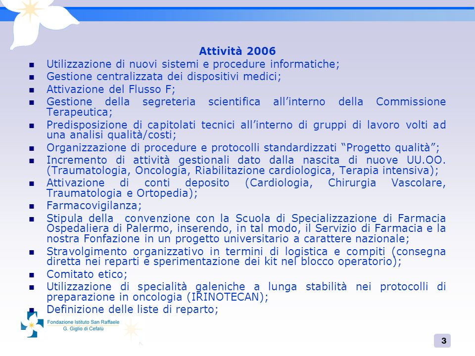 Attività 2006 Utilizzazione di nuovi sistemi e procedure informatiche; Gestione centralizzata dei dispositivi medici;