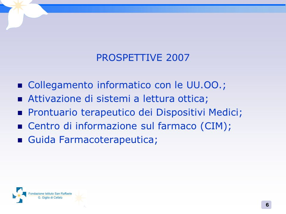 PROSPETTIVE 2007 Collegamento informatico con le UU.OO.; Attivazione di sistemi a lettura ottica; Prontuario terapeutico dei Dispositivi Medici;