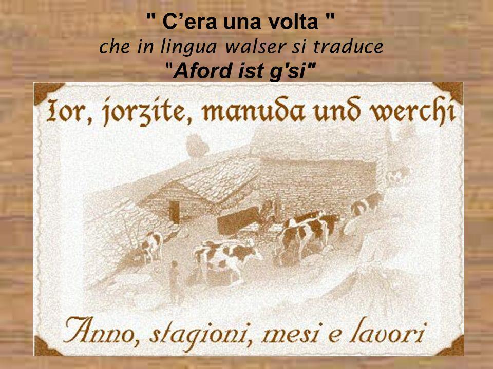 C'era una volta che in lingua walser si traduce Aford ist g si