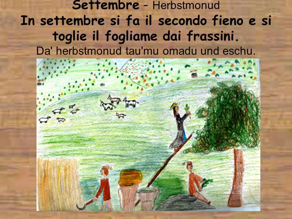 Settembre - Herbstmonud In settembre si fa il secondo fieno e si toglie il fogliame dai frassini.