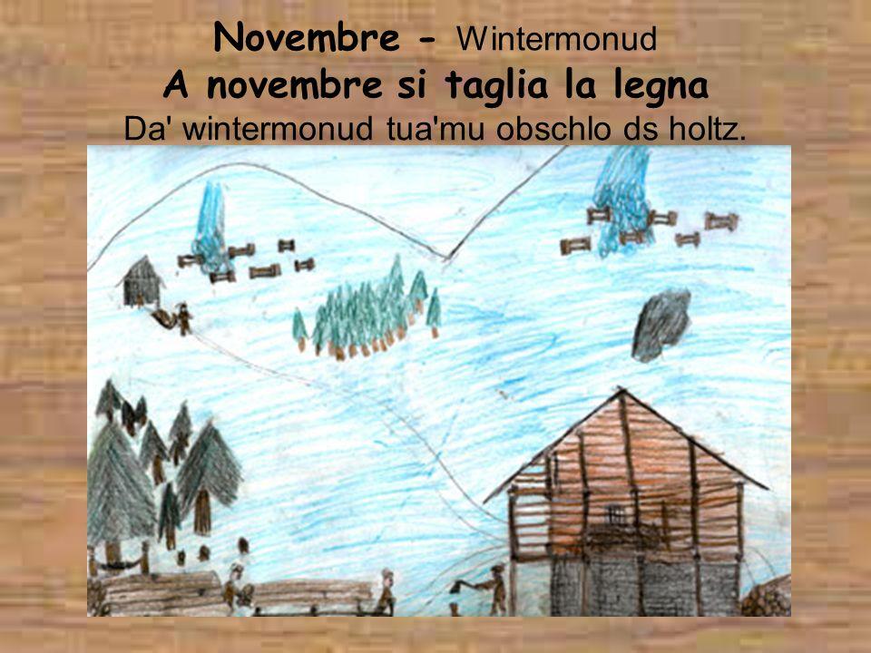 Novembre - Wintermonud A novembre si taglia la legna Da wintermonud tua mu obschlo ds holtz.