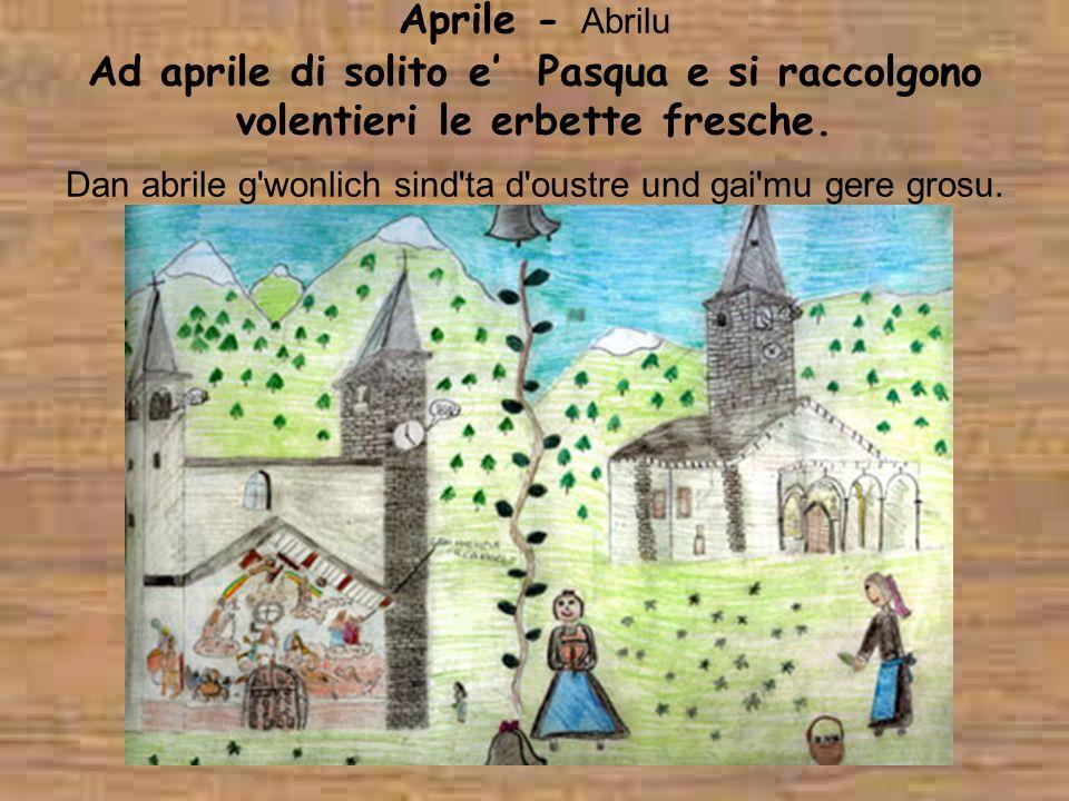 Aprile - Abrilu Ad aprile di solito e' Pasqua e si raccolgono volentieri le erbette fresche.