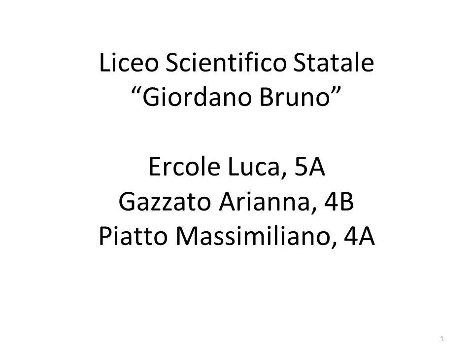 Liceo Scientifico Statale Giordano Bruno Ercole Luca, 5A Gazzato Arianna, 4B Piatto Massimiliano, 4A