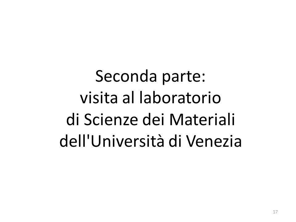 Seconda parte: visita al laboratorio di Scienze dei Materiali dell Università di Venezia