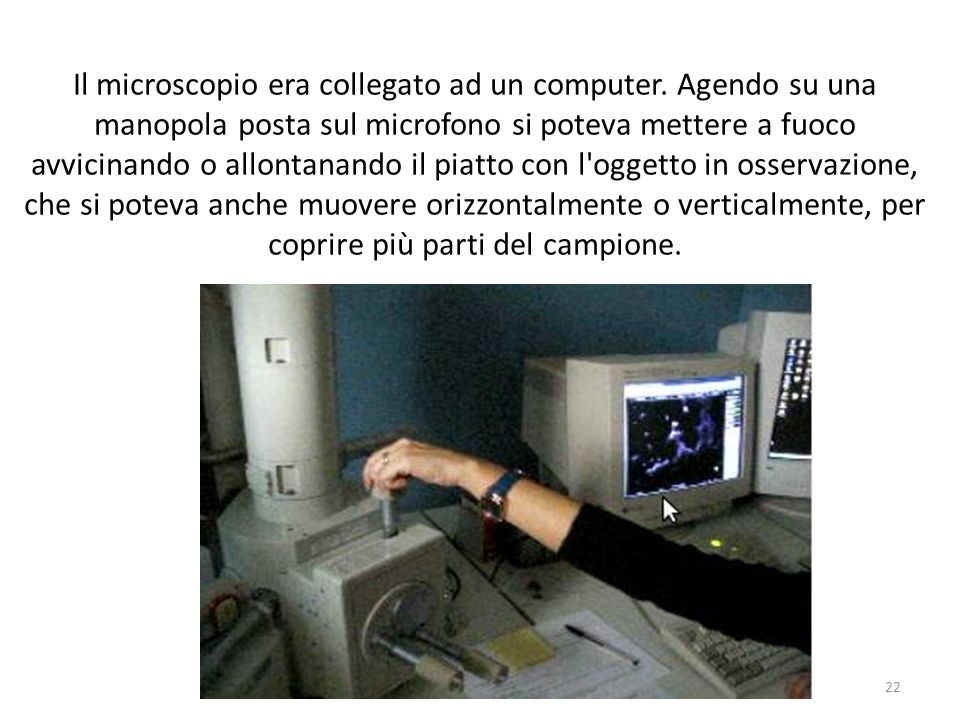Il microscopio era collegato ad un computer